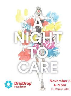 """It's fashion for a cause! Show your support at """"A Night to Care,"""" benefiting the Drip Drop Foundation. A Night to Care will include a cocktail reception, silent auction, and fashion runway show featuring designs from Evgenia Lingerie, Kajan Cake, KAMPERETT, and Tokyo Gamine. Purchase your tickets today for the November 5th event at dripdrop.org/even"""