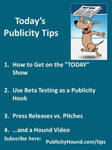 "Publicity Tips–How to Get on the ""TODAY"" Show. In the June 10th issue, Read ""6 Tips for Getting Yourself Booked on NBC's Today Show."" Before you try to generate publicity for your new product or nonfiction book, use beta testing like Dan Janal did to improve his new book. Press releases vs. Pitches? Read my blog posts where I explain the advantages and disadvantages of each. #tvpublicity #todayshow #BetaTesting #BetaTest #PressReleases #PressReleaseTips"