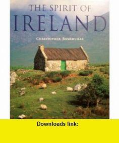 The Spirit of Ireland (9780760752487) Christopher Somerville , ISBN-10: 0760752486  , ISBN-13: 978-0760752487 ,  , tutorials , pdf , ebook , torrent , downloads , rapidshare , filesonic , hotfile , megaupload , fileserve