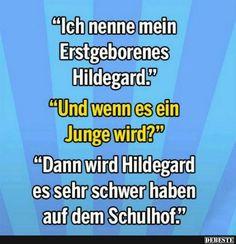 Ich nehme mein Erstgeborenes Hildegard..   Lustige Bilder, Sprüche, Witze, echt lustig