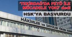 'Tekirdağ'da FETÖ ile mücadele edilmiyor' dedi, HSK'ya başvurdu