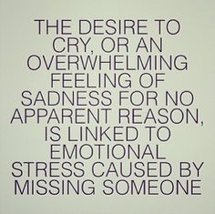 Missing someone can cause emotional stress. This 100% makes sense to me.
