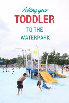 5 tips to make taking your toddler to the waterpark a fun experience