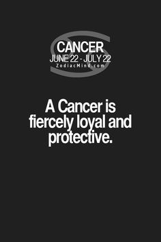 A Cancer is fiercely loyal and protective.