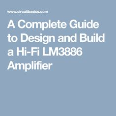 A Complete Guide to Design and Build a Hi-Fi LM3886 Amplifier