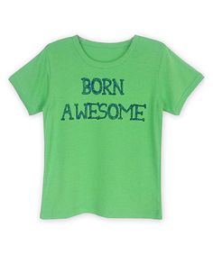 Green 'Born Awesome' Tee - Infant, Toddler & Boys #zulily #zulilyfinds