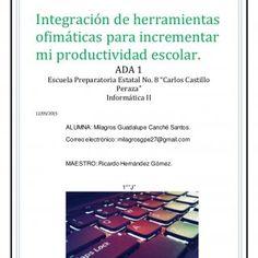 """Integración de herramientas ofimáticas para incrementar mi productividad escolar. ADA 1 Escuela Preparatoria Estatal No. 8 """"Carlos Castillo Peraza"""" Informát. http://slidehot.com/resources/informatica-ada-1-autoguardadoc.64545/"""