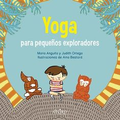 Yoga para pequeños exploradores Yoga 1, Baby Yoga, Yoga For Kids, 4 Kids, Chico Yoga, Vegan Books, Yoga World, Mindfulness For Kids, Gross Motor Activities