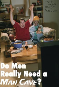Do Men Really Need a Man Cave? Some thoughts