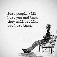 Some people will hurt you and then they will act like you hurt them. #Narcissist #Recovery #unhealthy #relationship