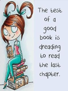 Funny book humor that all readers will be able to relate to, about dreading finishing a great book.