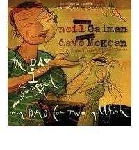 The Day I Swapped My Dad for Two Goldfish By: Neil Gaiman