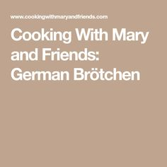 Cooking With Mary and Friends: German Brötchen