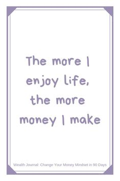 the more I enjoy life, the more money I make Daily affirmation from the Wealth Journal (Change Your Money Mindset in 90 Days) - Use the Law of Attraction to manifest the wealth you desire and by removing your money blocks / limiting beliefs around money. Wealth Affirmations, Law Of Attraction Affirmations, Positive Affirmations, Law Of Attraction Money, Law Of Attraction Quotes, Financial Quotes, Money Quotes, Quotes Quotes, Crush Quotes