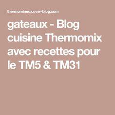gateaux - Blog cuisine Thermomix avec recettes pour le TM5 & TM31 Desserts, Index, Gluten, Tailgate Desserts, Deserts, Postres, Dessert, Plated Desserts