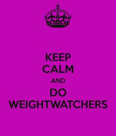 Keep Calm and Do Weight Watchers!! AWESOME!