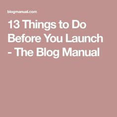 13 Things to Do Before You Launch - The Blog Manual