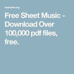 Free Sheet Music - Download Over 100,000 pdf files, free.