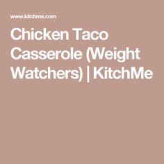 Chicken Taco Casserole (Weight Watchers) | KitchMe