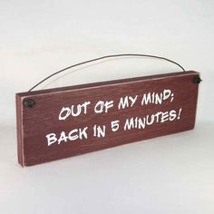 Sign  Out of my mind Back in 5 Minutes Funny by obxcountrystore