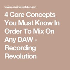 4 Core Concepts You Must Know In Order To Mix On Any DAW - Recording Revolution