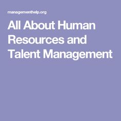 All About Human Resources and Talent Management