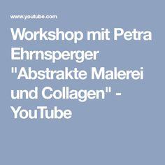 """Workshop mit Petra Ehrnsperger """"Abstrakte Malerei und Collagen"""" - YouTube"""