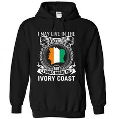 I MAY LIVE IN THE UK BUT I WAS MADE IN IVORY COAST (V3) T-SHIRTS, HOODIES, SWEATSHIRT (39.99$ ==► Shopping Now)