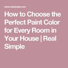 How to Choose the Perfect Paint Color for Every Room in Your House | Real Simple