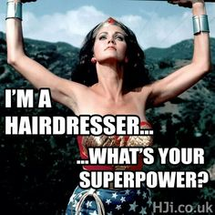 I'm a hairdresser. What's your superpower? | hair meme | hair humor | Wonder Woman