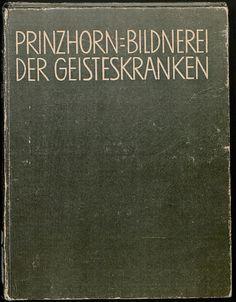 Hans Prinzhorn | Bildnerei der Geisteskranken: ein Beitrag zur Psychologie und Psychopathologie der Gestaltung | Berlin 1922