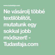 Ne vásárolj többé textilöblítőt, mutatunk egy sokkal jobb módszert! - Tudasfaja.com Health Fitness, Neon, Cleaning, My Love, Household Tips, Diy, Products, Bricolage, Home Hacks