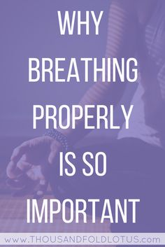 Why the breath is so important in during your practice.