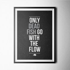 Black & White 73 - only dead fish go with the flow, black white poster, motivational art, print, poster, wall art, home decor, quote, motto