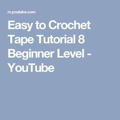 Easy to Crochet Tape Tutorial 8 Beginner Level - YouTube