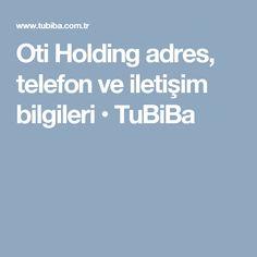 Oti Holding adres, telefon ve iletişim bilgileri • TuBiBa
