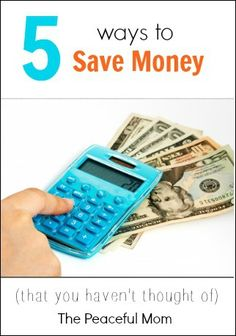 5 Ways to Save Money (that you haven't thought of) - The Peaceful Mom  #savemoney