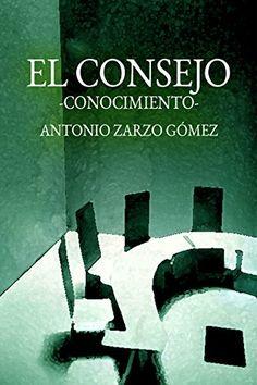 El Consejo: Conocimiento de Antonio Zarzo Gómez https://www.amazon.es/dp/B06XYQL6QD/ref=cm_sw_r_pi_dp_x_kY53yb5MFR2KK