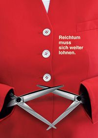 """Götz Gramlich collaboration with German poster designer Klaus Staeck, this motif is a simple statement for the upcoming parliamentary elections in September.  """"Reichtum muss sich weiter lohnen"""" (Wealth should still be worthwhile) is a bittersweet reference to a party political slogan used by the FDP, ruling CDU's coalition partner. Their slogan was """"Arbeit muss sich wieder lohnen"""" (Work should be worthwhile again)."""