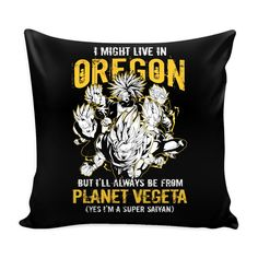 "Super Saiyan I May Live in Oregon Pillow Cover 16"" - TL00098PL"