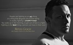 """""""People see fighting as…"""" – Renzo Gracie - More at: http://quotespictures.net/21990/people-see-fighting-as-renzo-gracie"""