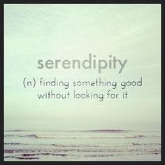 serendipity: finding something good without looking for it.. or I like to say; making fortunate discoveries by accident--like Sir Alexander Fleming discovering penicillin. This is my favourite word and favourite movie!
