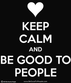 Be Good To People!. #begoodtopeople