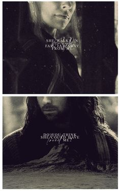 Tauriel & Kili <3 She walks in starlight far far away from me. Do you think she could have loved me?