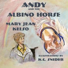 ANDY AND THE ALBINO HORSE by Mary Jean Kelso. Artist: K. C. Snider.   When Andy takes equine therapy, he learns how to cope with his disabilities and searches for ways to get along with a bully at school.  By learning about the horse and its own handicaps, Andy begins to see hope for himself and his future.