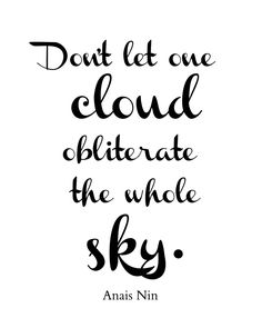 inspirational quote, Don't Let One Cloud Obliterate the whole Sky, Anais Nin quote, Printable quote art, wall art INSTANT DOWNLOAD minimal by BeautifulLifeWords on Etsy