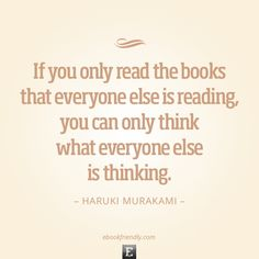 Quote by Haruki Murakami - If you only read the books that everyone else is reading, you can only think what everyone else is thinking.