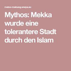 Mythos: Mekka wurde eine tolerantere Stadt durch den Islam