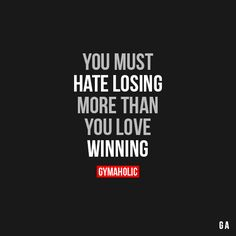 You Must Hate Losing
