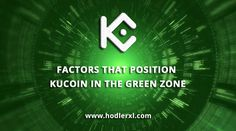 Factors that position KuCoin in the Green Zone - HodlerXL Green Zone, Cryptocurrency News, Factors, Competition, The Past, Things To Come, Success, Positivity, Check